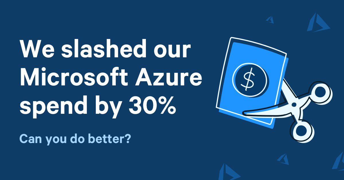 The 5 proven tactics that reduced our Azure costs by 30