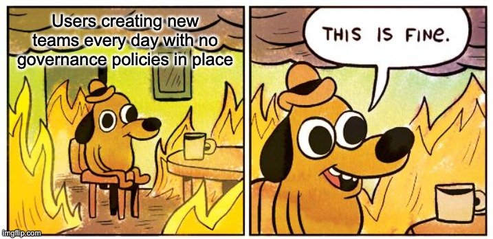 Microsoft Teams meme. Cartoon dog surrounded by fire in office drinking coffee. Users creating new teams every day with no governance policies in place